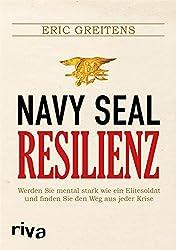 Navy SEAL Resilienz: Werden Sie mental stark wie ein Elitesoldat und finden Sie den Weg aus jeder Krise (German Edition)