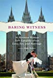 img - for Baring Witness: 36 Mormon Women Talk Candidly about Love, Sex, and Marriage book / textbook / text book