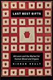 Last Best Gifts: Altruism and the Market for Human Blood and Organs
