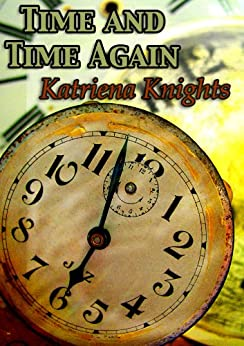 Time and Time Again: A Time Travel Romance by [Knights, Katriena]