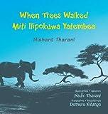 When Trees Walked Miti Ilipokuwa Yatembea: Bilingual English and Swahili (Kids' Books from Here and There)