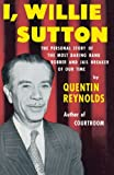 I, Willie Sutton: The Personal Story of The Most Daring Bank Robber and Jail Breaker of Our Time
