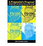 img - for [(A Pragmatist's Progress?: Richard Rorty and American Intellectual History)] [Author: John Pettegrew] published on (June, 2000) book / textbook / text book