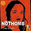 Tuer le père Hörbuch von Amélie Nothomb Gesprochen von: Daniel Nicodème, Cathy Min Jung