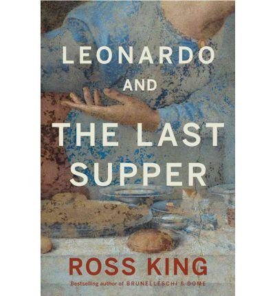 Download [ [ [ Leonardo and the Last Supper [ LEONARDO AND THE LAST SUPPER ] By King, Ross ( Author )Oct-30-2012 Hardcover pdf epub