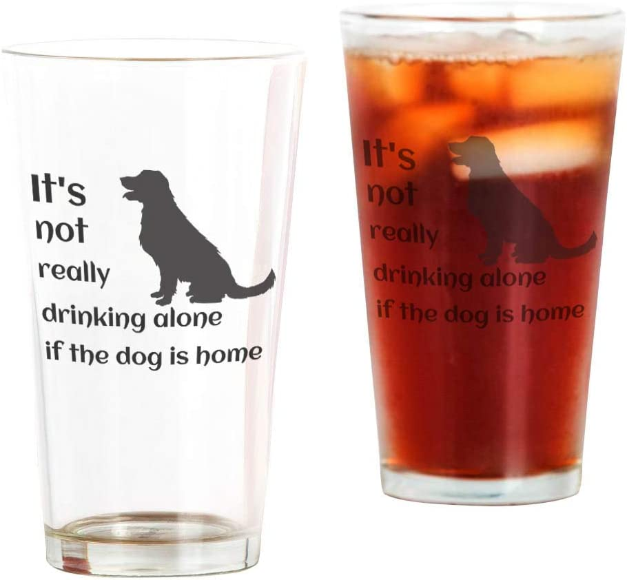 Drinking Glass 16oz - It's not really drinking alone if the dog is home Pint Beer Glasses, Pub Style Design For Home Dinning, Bars, and Parties