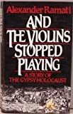 img - for And the Violins Stopped Playing: A Story of the Gypsy Holocaust by Alexander Ramati (1986-09-03) book / textbook / text book
