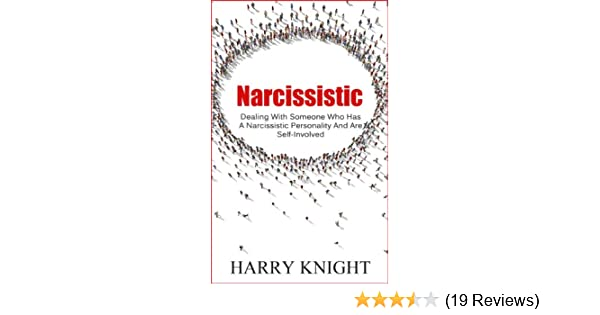 Narcissistic dealing with someone who has a narcissistic narcissistic personality disorder narcissism narcissistic book 1 kindle edition by harry knight health fitness dieting kindle ebooks fandeluxe Images