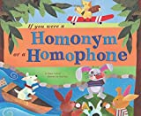 If You Were a Homonym or a Homophone (Word Fun)