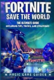 Fortnite Save the World: The Ultimate Guide Including Tips, Tricks, and Strategies