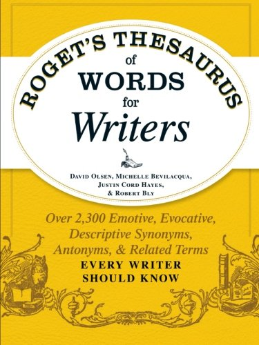Rogets-Thesaurus-of-Words-for-Writers-Over-2300-Emotive-Evocative-Descriptive-Synonyms-Antonyms-and-Related-Terms-Every-Writer-Should-Know