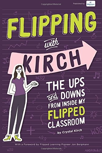 Read Online Flipping With Kirch: The Ups and Downs from Inside My Flipped Classroom pdf