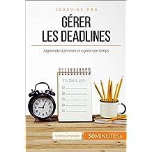 Gérer les deadlines: Apprendre à prioriser et à gérer son temps (Coaching pro t. 25) (French Edition)