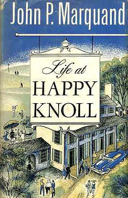 Life At Happy Knoll by John P. Marquand