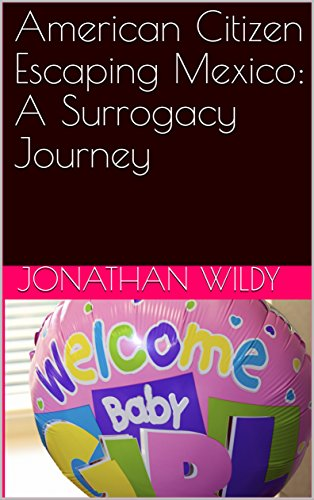 EBOOK American Citizen Escaping Mexico: A Surrogacy Journey<br />TXT