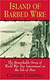 Island of Barbed Wire: The Remarkable Story of World War Two Internment on the Isle of Man