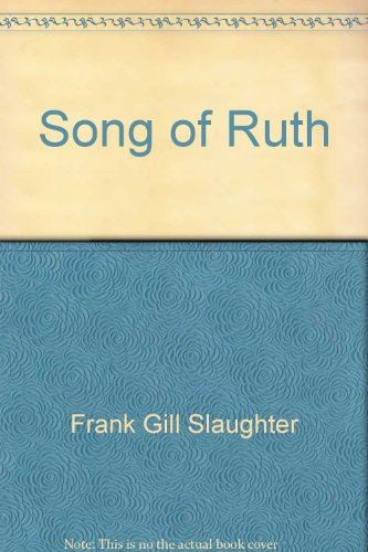 The Song Of Ruth by Frank G. Slaughter