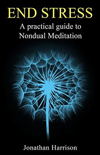 End Stress: A practical guide to Nondual Meditation (Personal Transformation - Spiritual & Mental Healing)