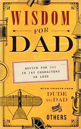 Download online Wisdom for Dad: Advice for Dad In 140 Characters or Less PDF, azw (Kindle), ePub, doc, mobi