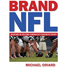 Brand NFL: Making and Selling America's Favorite Sport Audiobook by Michael Oriard Narrated by Nick Williams