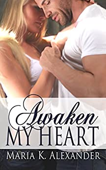 Awaken My Heart (Tangled Hearts Series Book 3) by [Alexander, Maria K.]