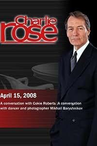 Charlie Rose - Cokie Roberts / Mikhail Baryshnikov (April 15, 2008)