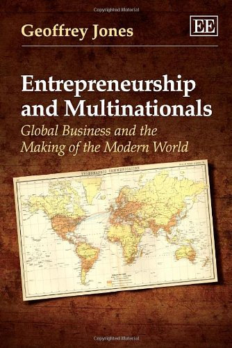 Entrepreneurship and Multinationals: Global Business and the Making of the Modern World