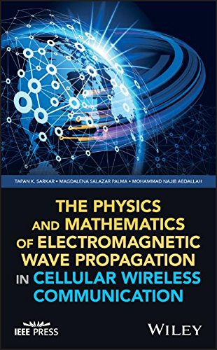 The Physics and Mathematics of Electromagnetic Wave Propagation in Cellular Wireless Communication (Wiley - (Cellular Amp)
