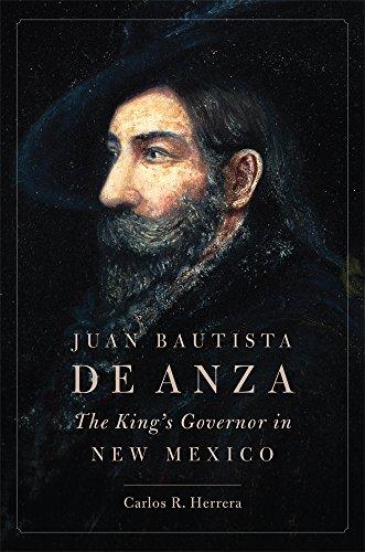 Juan Bautista de Anza: The King's Governor in New Mexico