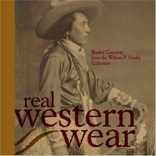 Wear Gauntlet - Real Western Wear: Beaded Gauntlets from the William P. Healey Collection
