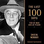 The Last 100 Days: FDR at War and at Peace | David B. Woolner