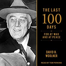 The Last 100 Days: FDR at War and at Peace Audiobook by David B. Woolner Narrated by Tom Perkins