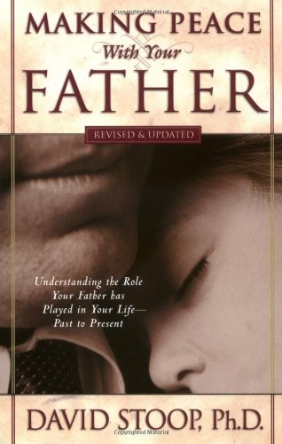 Making Peace with Your Father: Understand the Role Your Father has Played in Your Life - Past to Present