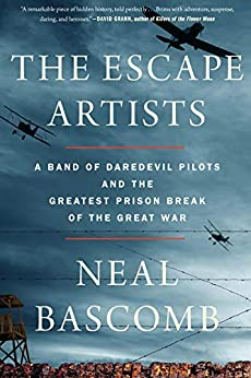 The Escape Artists: A Band of Daredevil Pilots and the Greatest Prison Break of the Great War by [Bascomb, Neal]