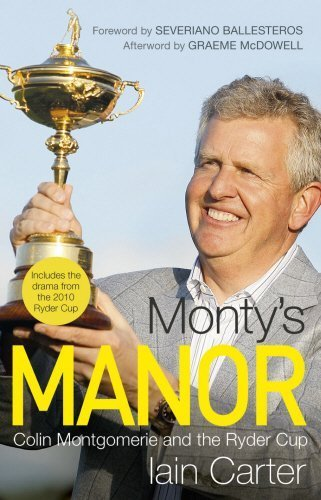 Monty's Manor: Colin Montgomerie and the Ryder Cup by Carter, Iain (2010) Hardcover