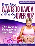 Who Else Wants to Have a Baby over 40?