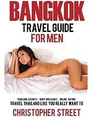 Bangkok: Bangkok Travel Guide for Men, Travel Thailand Like You Really Want To, Thailand Escorts, Body Massages, Online Dating