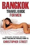 Bangkok Travel Guide for Men: Thailand Escorts, Body Massages, Online Dating: Travel Thailand Like Your Really Want to (Bangkok Travel Guide, Thailand Travel Guide)
