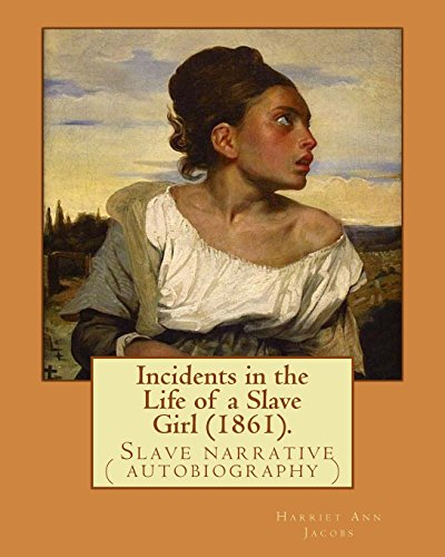 Incidents in the Life of a Slave Girl (1861). By: Harriet Ann Jacobs: Jacobs wrote an autobiographical novel, Incidents in the Life of a Slave Girl, ... book in 1861 under the pseudonym Linda Brent.