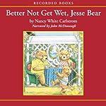 Better Not Get Wet, Jesse Bear | Nancy White Carlstrom