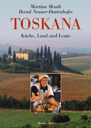 Toskana: Küche, Land und Leute
