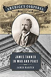 America's Corporal: James Tanner in War and Peace (UnCivil Wars Ser.)