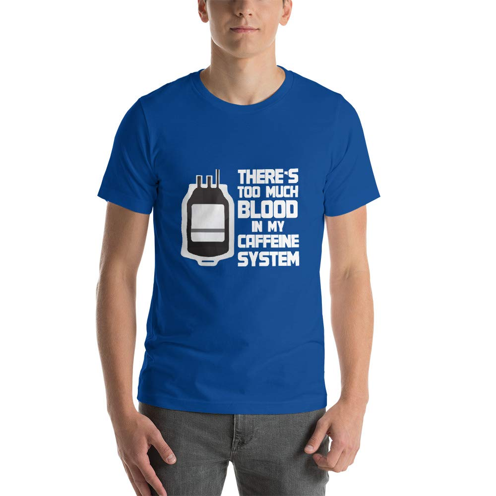 Theres Too Much Blood in My Caffeine System Shirt Coffee Short-Sleeve Unisex T-Shirt Tee Gift