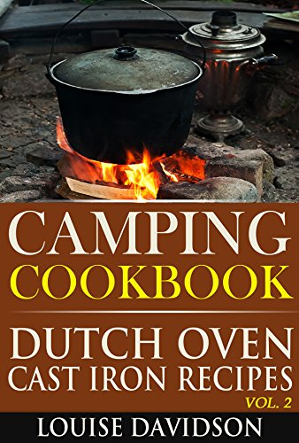 Camping Cookbook: Dutch Oven Cast Iron Recipes Vol. 2 (Camp Cooking Book 6) by [Davidson, Louise]
