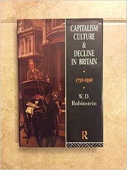 Capitalism, Culture and Decline in Britain, 1750-1990
