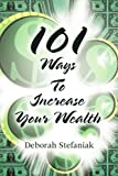 101 Ways to Increase Your Wealth, Deborah Stefaniak, 0595351735