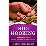 Rug Hooking: The Beginners Guide To Hooking & Creating Gorgeous Projects! (Paracord, Craft Business, Knot Tying, Fusion Knots, Knitting, Quilting, Sewing, Macrame)