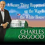 A Funny Thing Happened on the Way to the White House: Humor from the Campaign Trail | Charles Osgood