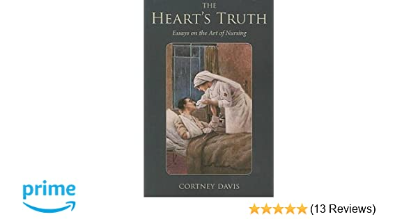 The Hearts Truth Essays On The Art Of Nursing Literature  The Hearts Truth Essays On The Art Of Nursing Literature  Medicine  Cortney Davis  Amazoncom Books