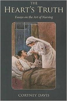 the heart s truth essays on the art of nursing literature the heart s truth essays on the art of nursing literature medicine